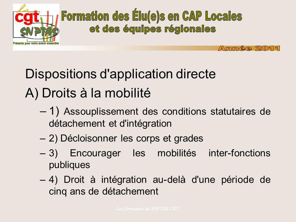 Les formation du SNPTAS-CGT Dispositions d'application directe A) Droits à la mobilité –1) Assouplissement des conditions statutaires de détachement e