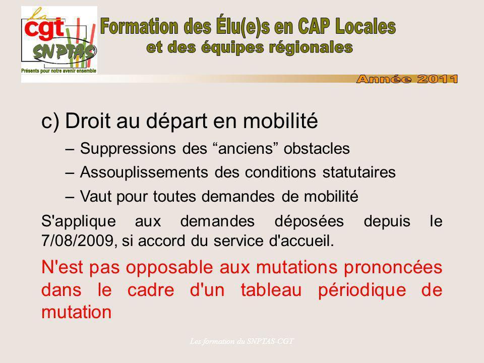 Les formation du SNPTAS-CGT c) Droit au départ en mobilité –Suppressions des anciens obstacles –Assouplissements des conditions statutaires –Vaut pour