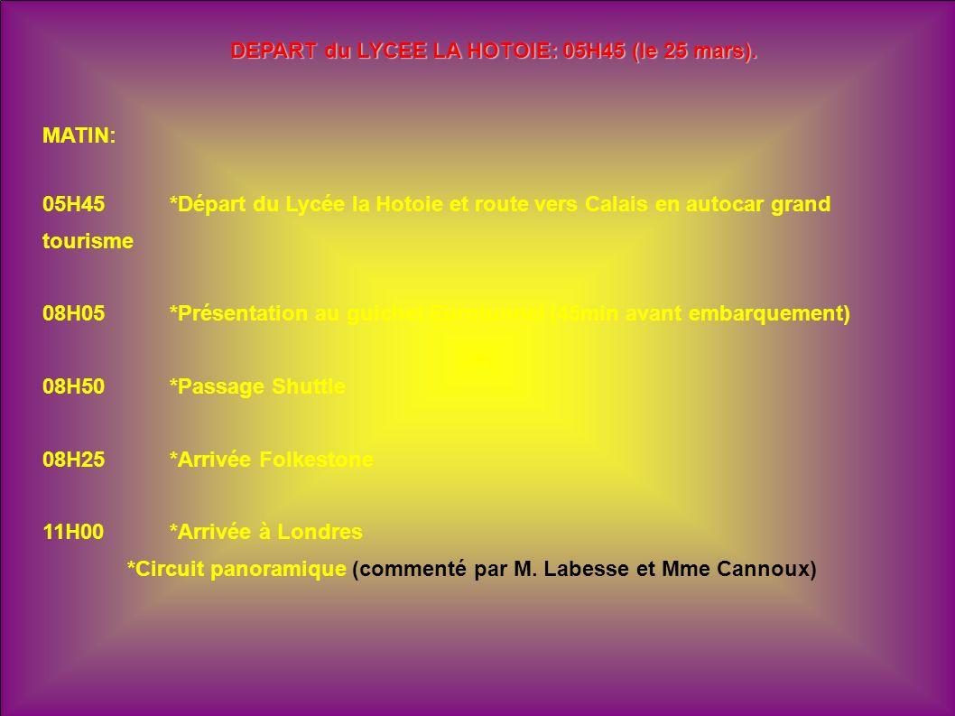 DEPART du LYCEE LA HOTOIE: 05H45 (le 25 mars). MATIN: 05H45*Départ du Lycée la Hotoie et route vers Calais en autocar grand tourisme 08H05*Présentatio