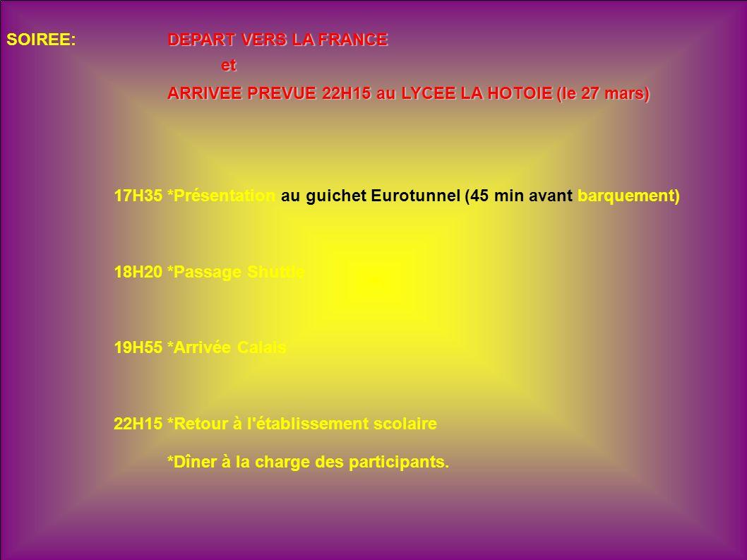 DEPART VERS LA FRANCE SOIREE:DEPART VERS LA FRANCEet ARRIVEE PREVUE 22H15 au LYCEE LA HOTOIE (le 27 mars) 17H35*Présentation au guichet Eurotunnel (45