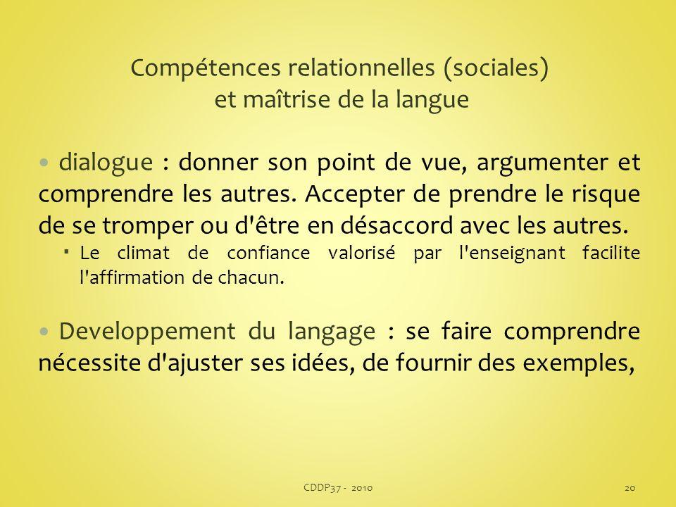 Compétences relationnelles (sociales) et maîtrise de la langue dialogue : donner son point de vue, argumenter et comprendre les autres. Accepter de pr