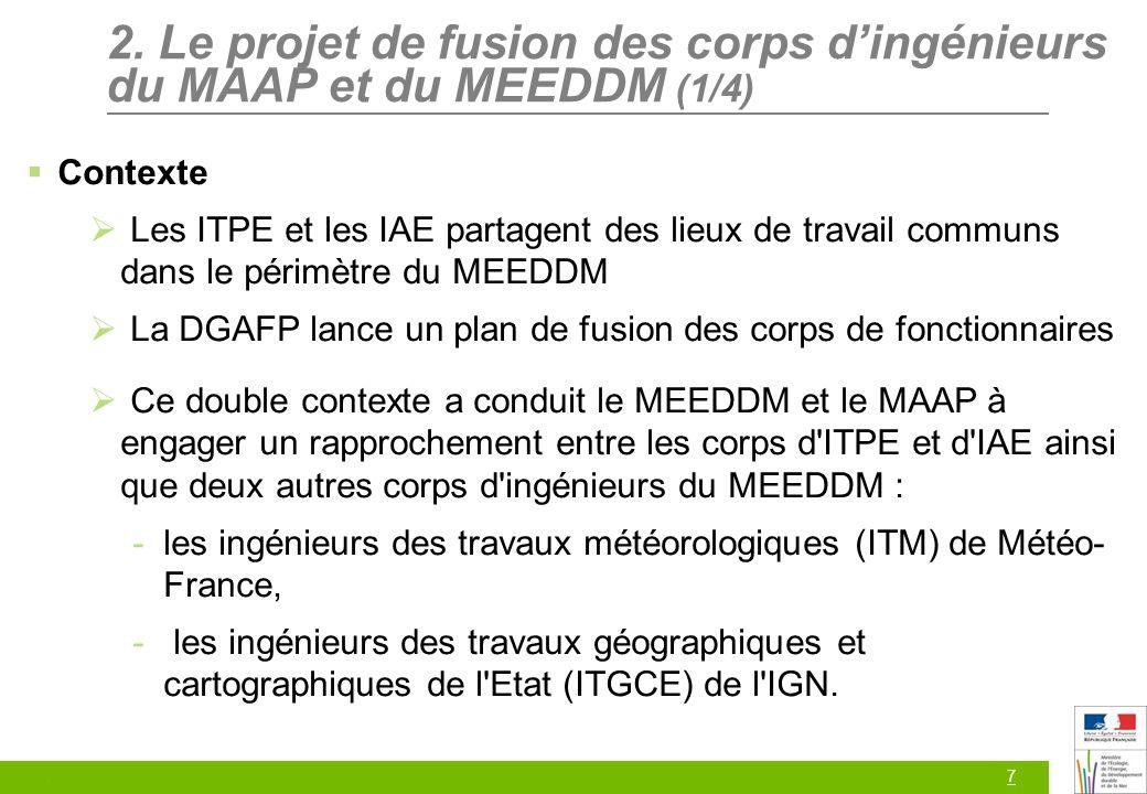 7 2. Le projet de fusion des corps dingénieurs du MAAP et du MEEDDM (1/4) Contexte Les ITPE et les IAE partagent des lieux de travail communs dans le