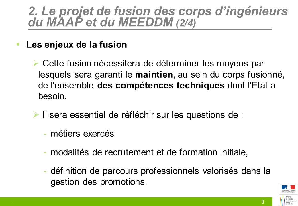 8 2. Le projet de fusion des corps dingénieurs du MAAP et du MEEDDM (2/4) Les enjeux de la fusion Cette fusion nécessitera de déterminer les moyens pa