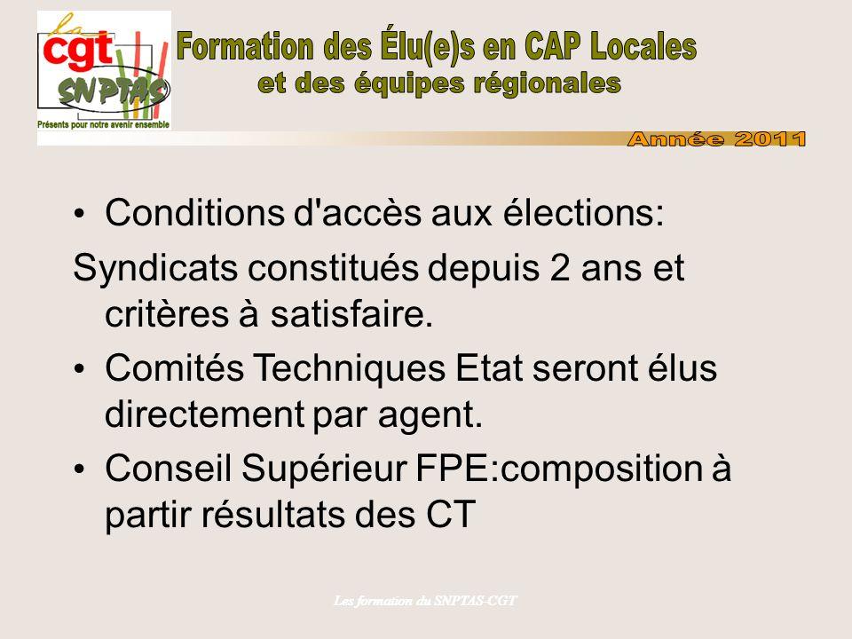 Les formation du SNPTAS-CGT Conditions d'accès aux élections: Syndicats constitués depuis 2 ans et critères à satisfaire. Comités Techniques Etat sero