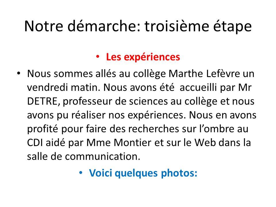 Notre démarche: troisième étape Les expériences Nous sommes allés au collège Marthe Lefèvre un vendredi matin.