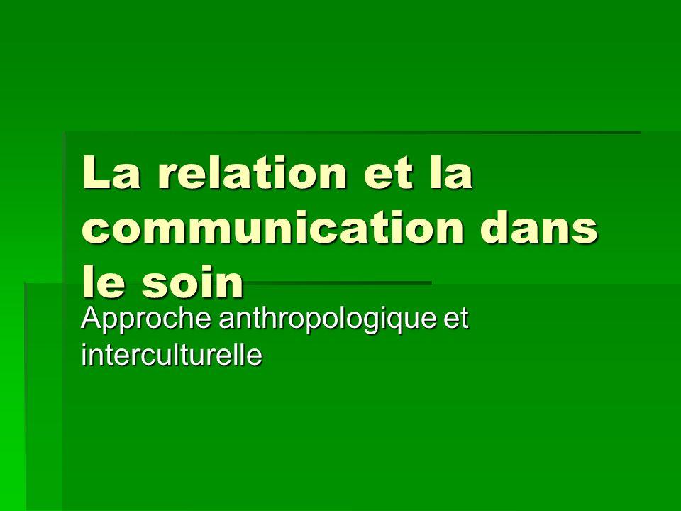 La relation et la communication dans le soin Approche anthropologique et interculturelle