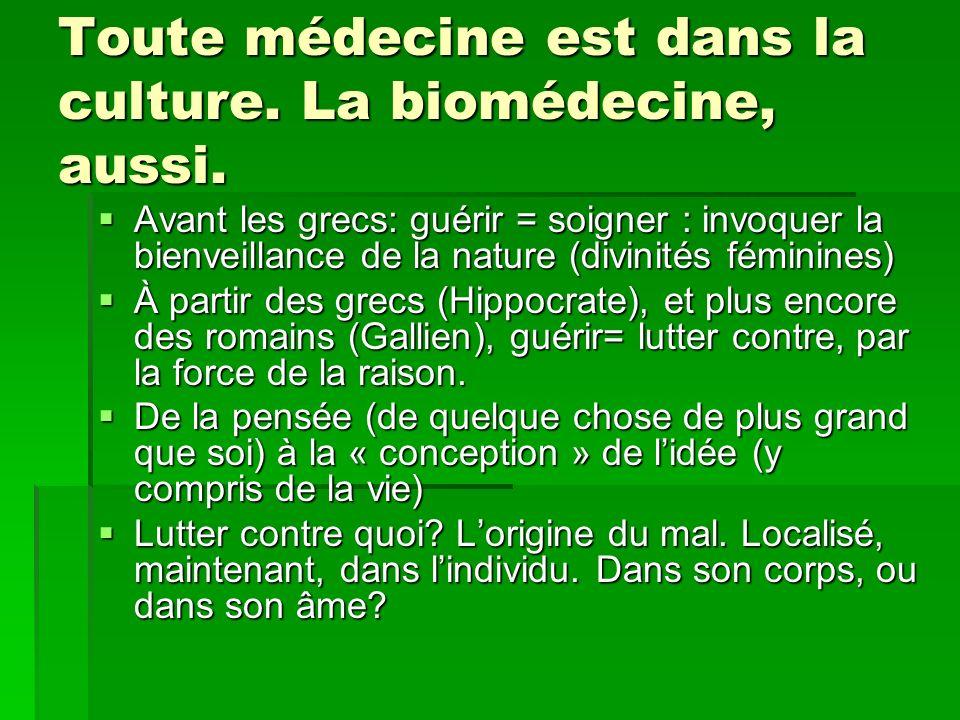 Toute médecine est dans la culture. La biomédecine, aussi. Avant les grecs: guérir = soigner : invoquer la bienveillance de la nature (divinités fémin