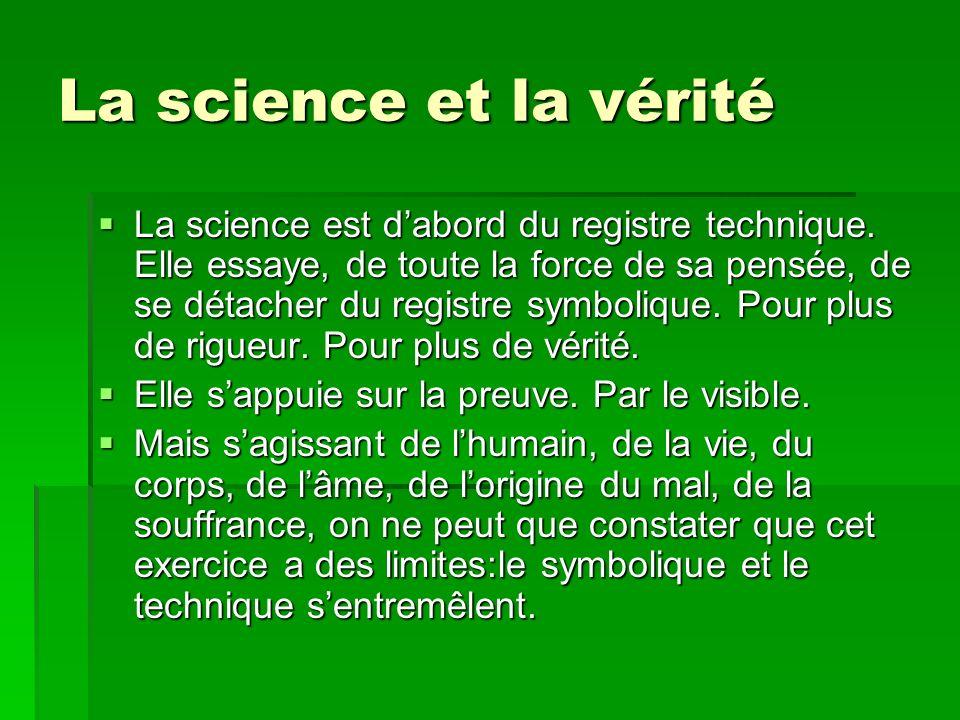 La science et la vérité La science est dabord du registre technique. Elle essaye, de toute la force de sa pensée, de se détacher du registre symboliqu