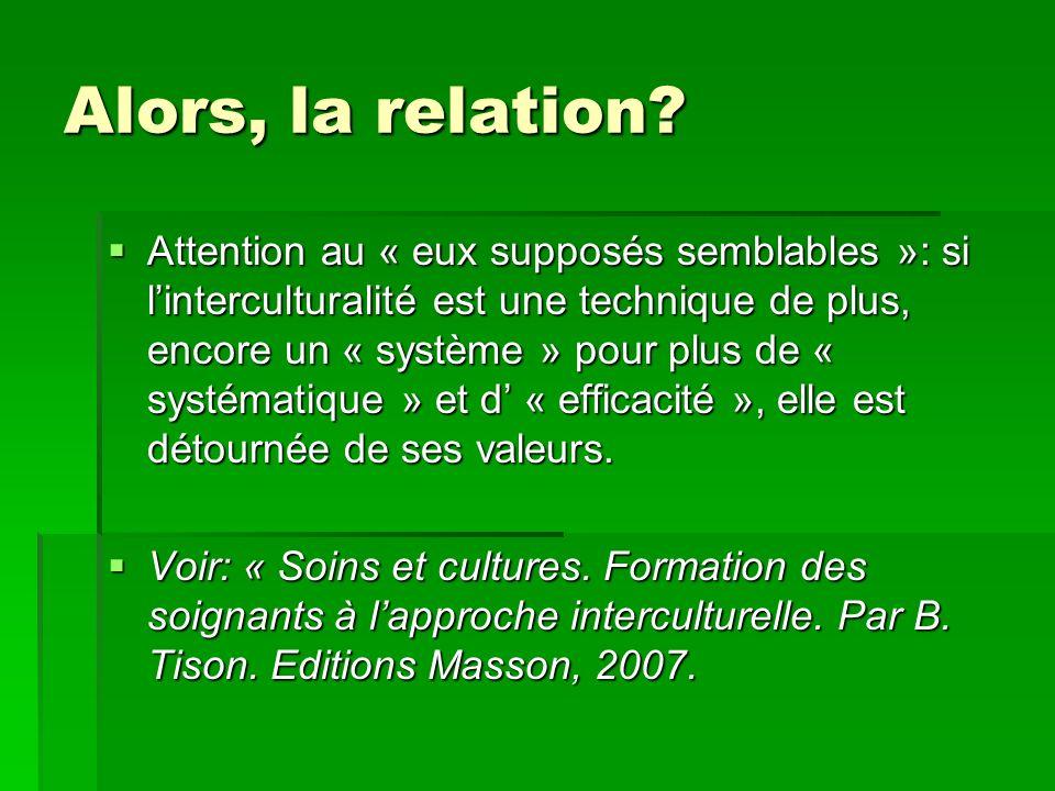 Alors, la relation? Attention au « eux supposés semblables »: si linterculturalité est une technique de plus, encore un « système » pour plus de « sys