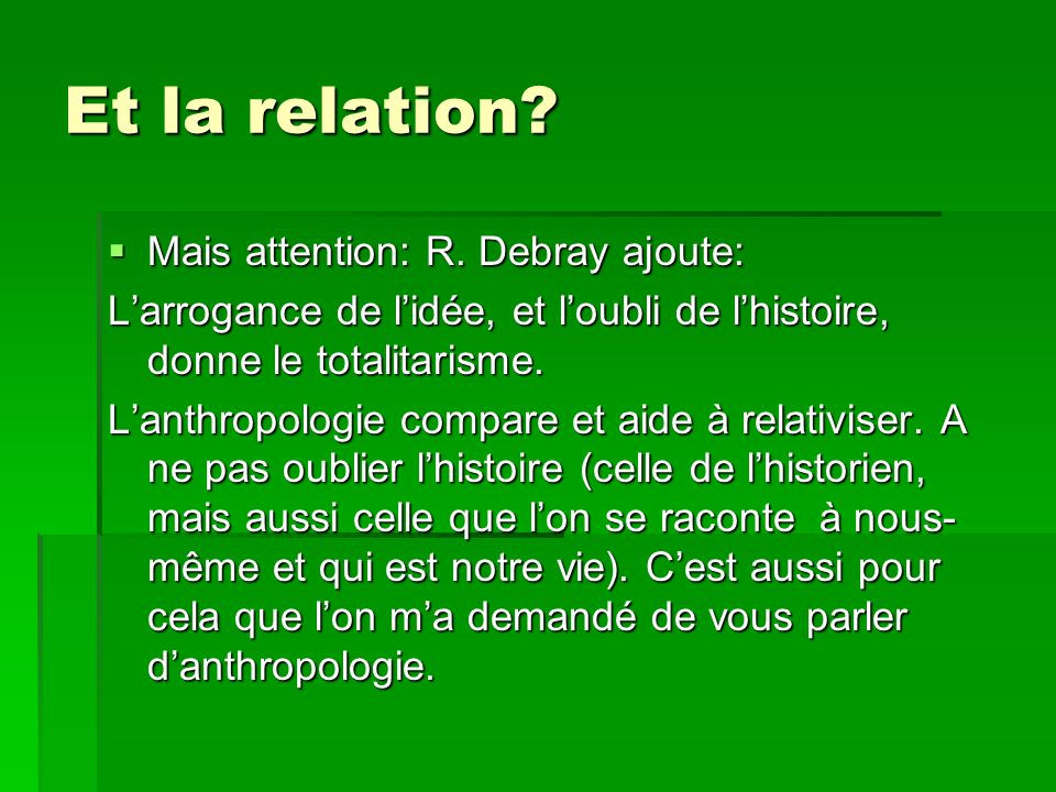 Et la relation? Mais attention: R. Debray ajoute: Mais attention: R. Debray ajoute: Larrogance de lidée, et loubli de lhistoire, donne le totalitarism