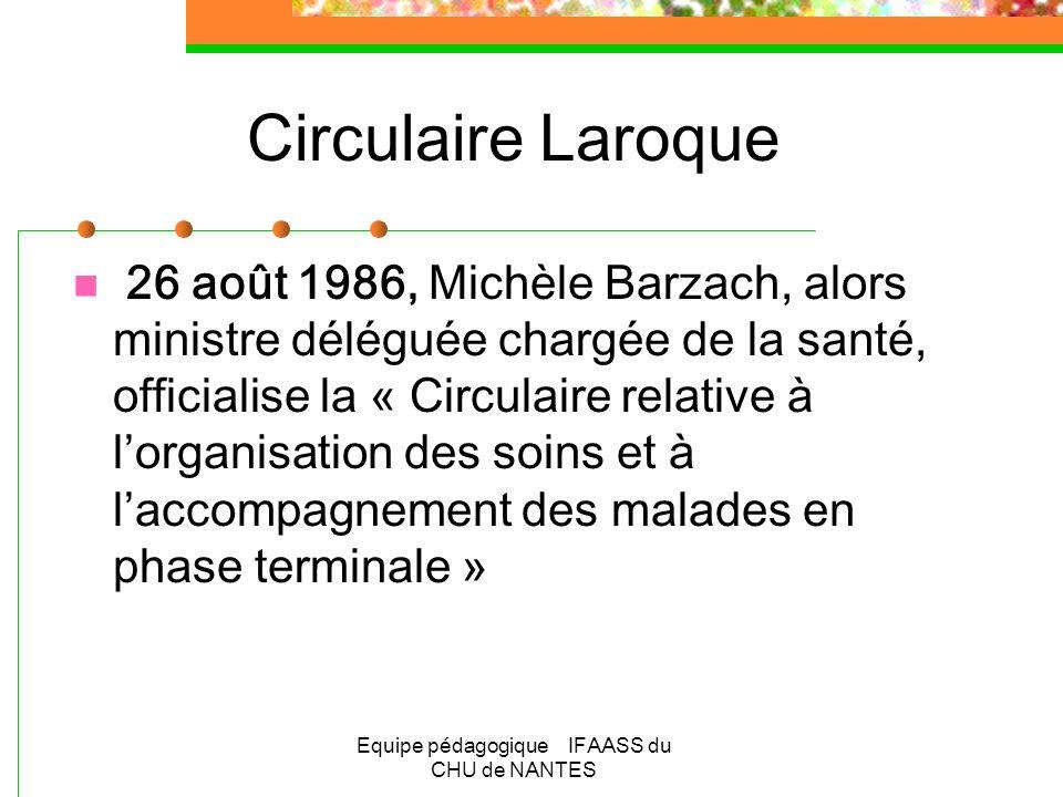 Equipe pédagogique IFAASS du CHU de NANTES Circulaire Laroque 26 août 1986, Michèle Barzach, alors ministre déléguée chargée de la santé, officialise