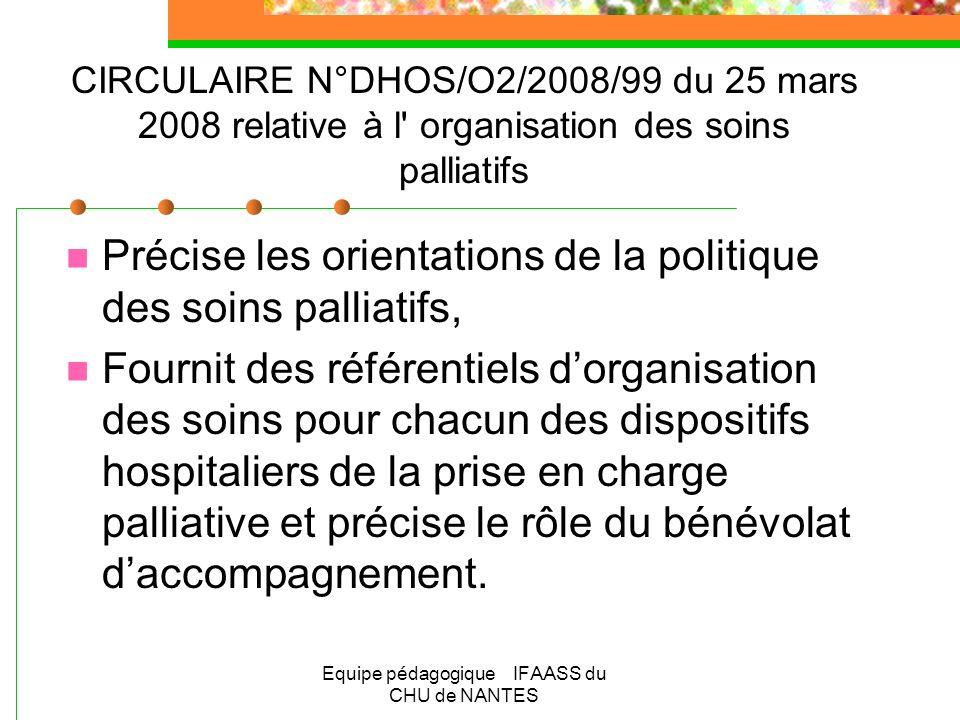 Equipe pédagogique IFAASS du CHU de NANTES CIRCULAIRE N°DHOS/O2/2008/99 du 25 mars 2008 relative à l' organisation des soins palliatifs Précise les or