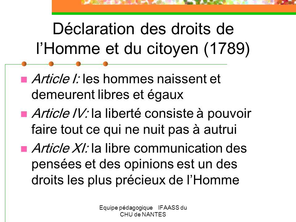 Equipe pédagogique IFAASS du CHU de NANTES Déclaration universelle des droits de lHomme (1948) Base de la constitution de la 5ème république Reprend les éléments de la déclaration des droits de lHomme de 1789
