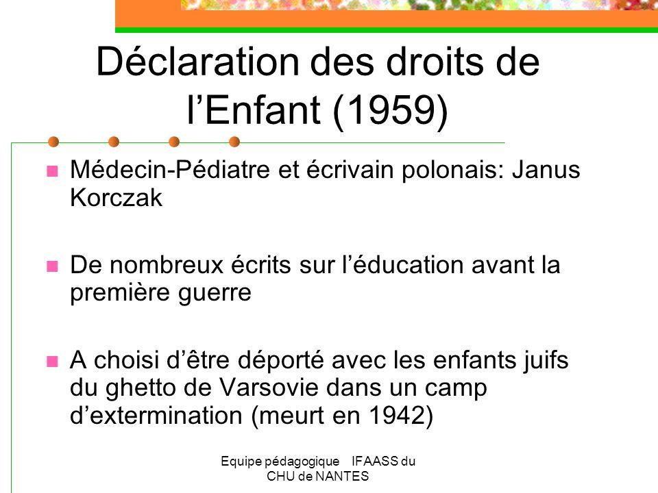 Equipe pédagogique IFAASS du CHU de NANTES Déclaration des droits de lEnfant (1959) Médecin-Pédiatre et écrivain polonais: Janus Korczak De nombreux é