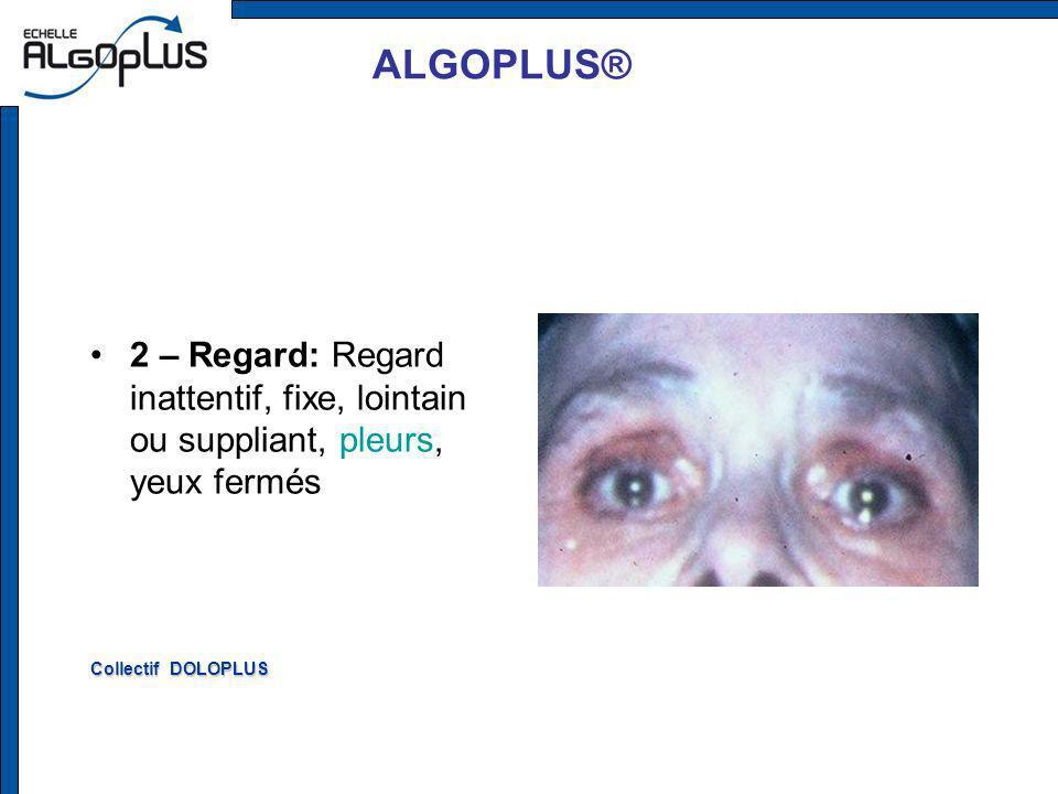 ALGOPLUS® 2 – Regard: Regard inattentif, fixe, lointain ou suppliant, pleurs, yeux fermés Collectif DOLOPLUS