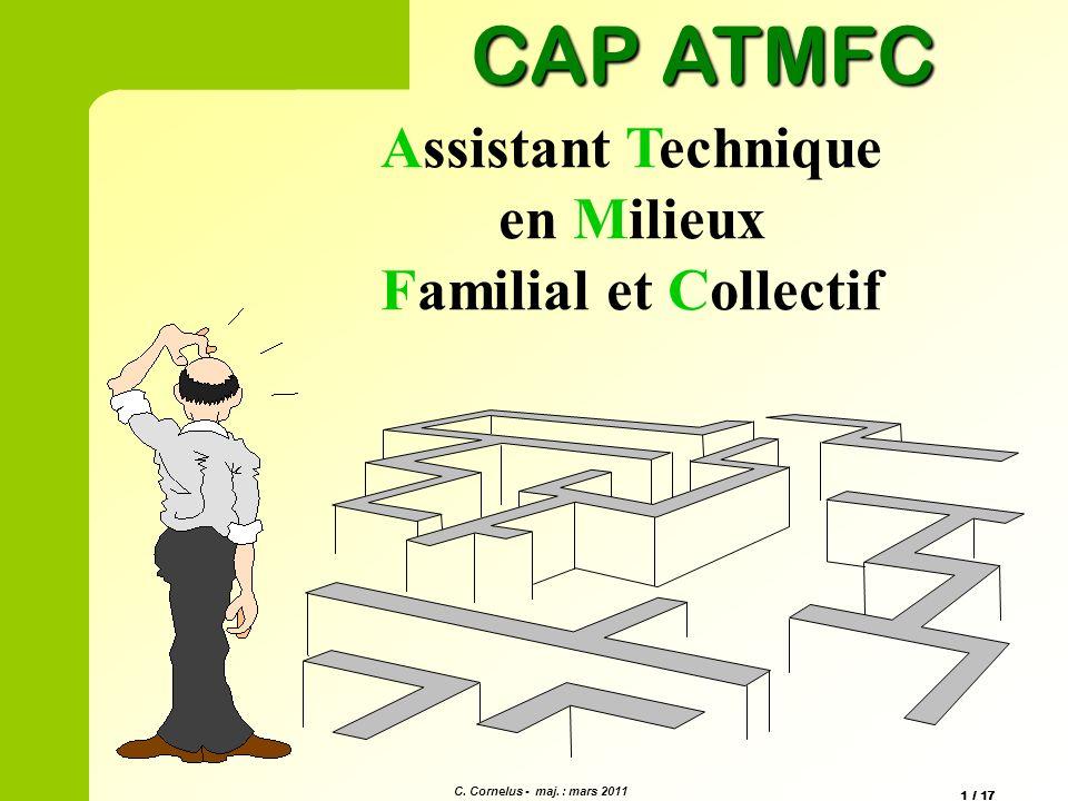 Assistant Technique en Milieux Familial et Collectif CAP ATMFC C. Cornelus - maj. : mars 2011 1 / 17