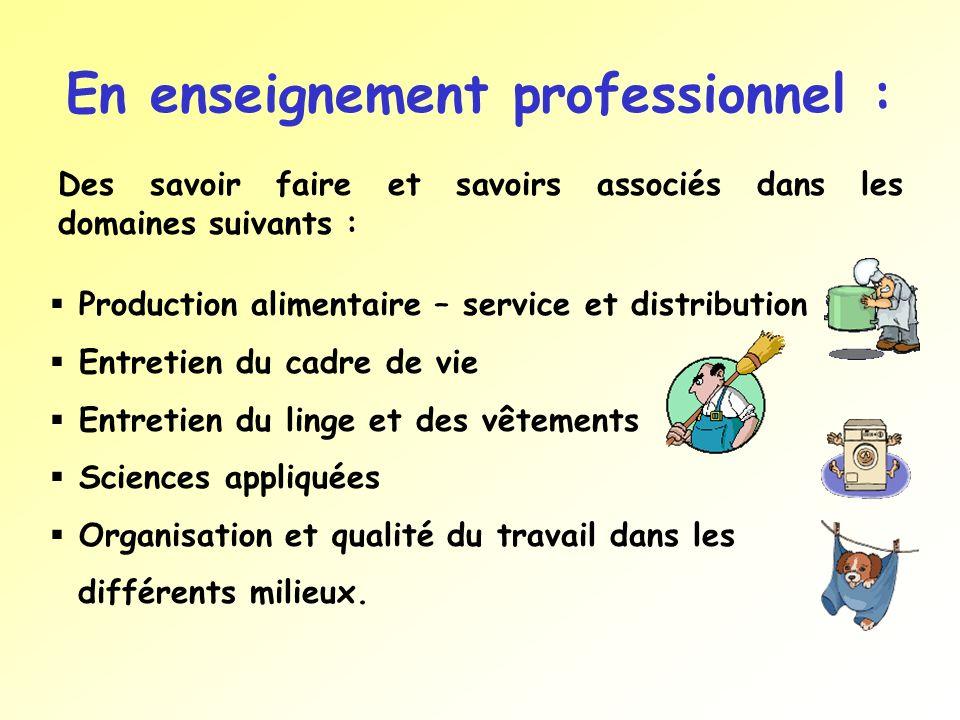 En enseignement professionnel : Des savoir faire et savoirs associés dans les domaines suivants : Production alimentaire – service et distribution Ent