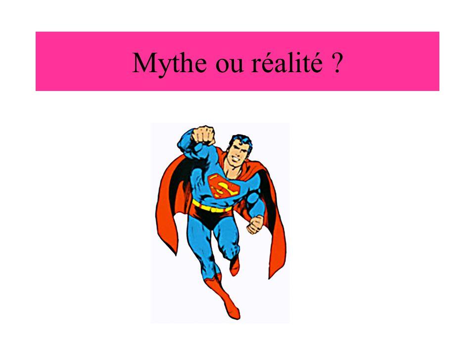Mythe ou réalité ?