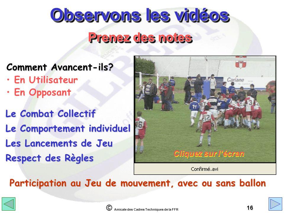 © Amicale des Cadres Techniques de la FFR 16 Observons les vidéos Comment Avancent-ils? En Utilisateur En Opposant Prenez des notes Le Combat Collecti