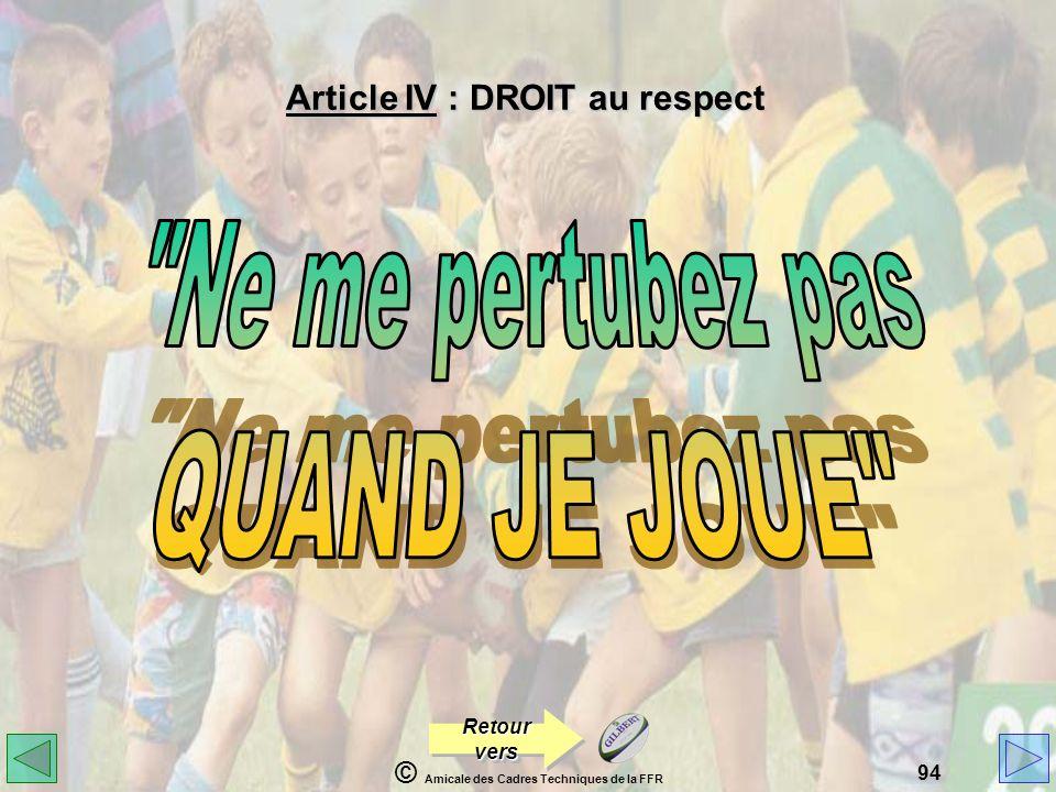 © Amicale des Cadres Techniques de la FFR 94 Article IV : DROIT au respect Retour vers