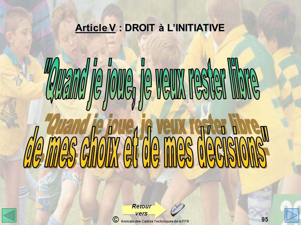 © Amicale des Cadres Techniques de la FFR 95 Article V : DROIT à LINITIATIVE Retour vers