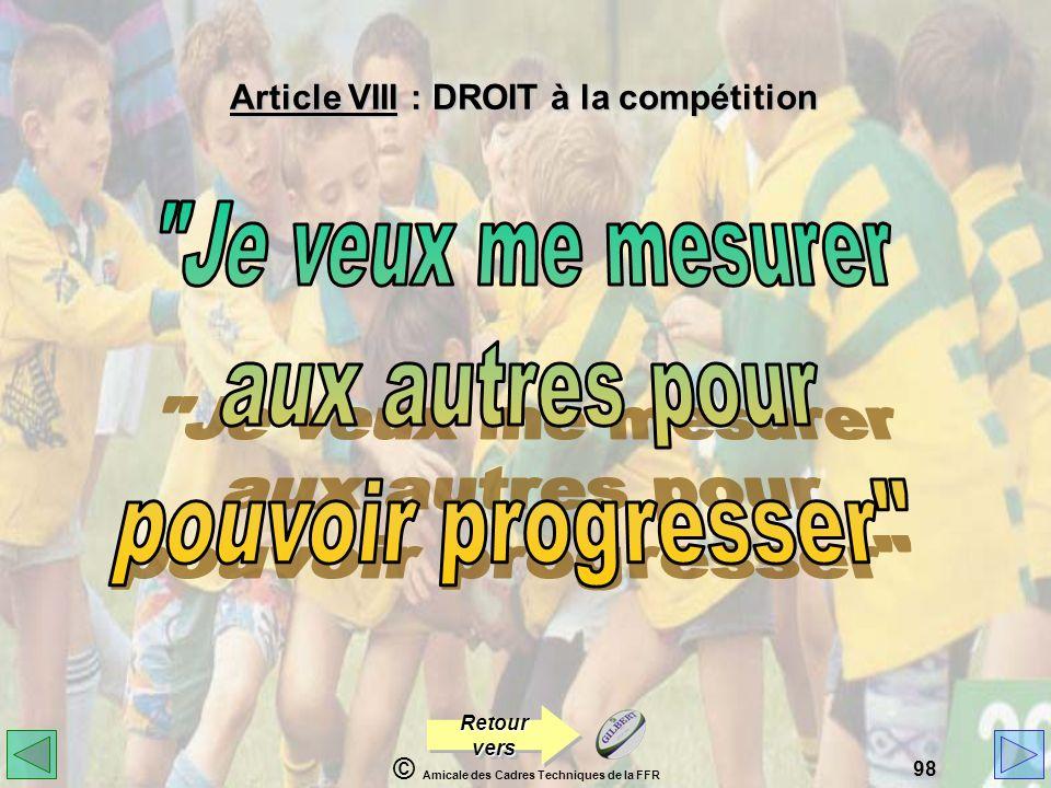 © Amicale des Cadres Techniques de la FFR 98 Article VIII : DROIT à la compétition Retour vers