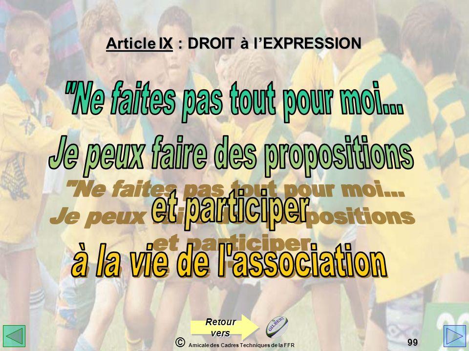 © Amicale des Cadres Techniques de la FFR 99 Article IX : DROIT à lEXPRESSION Retour vers