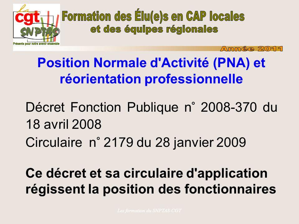 Les formation du SNPTAS-CGT Position Normale d'Activité (PNA) et réorientation professionnelle Décret Fonction Publique n° 2008-370 du 18 avril 2008 C