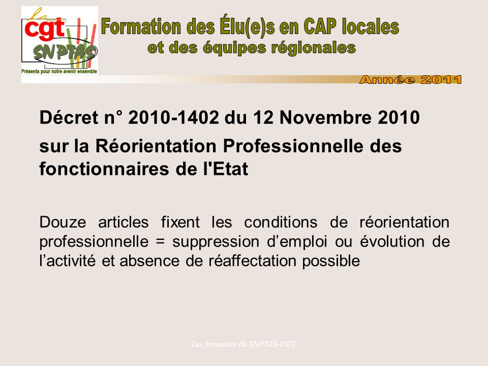 Les formation du SNPTAS-CGT Décret n° 2010-1402 du 12 Novembre 2010 sur la Réorientation Professionnelle des fonctionnaires de l'Etat Douze articles f