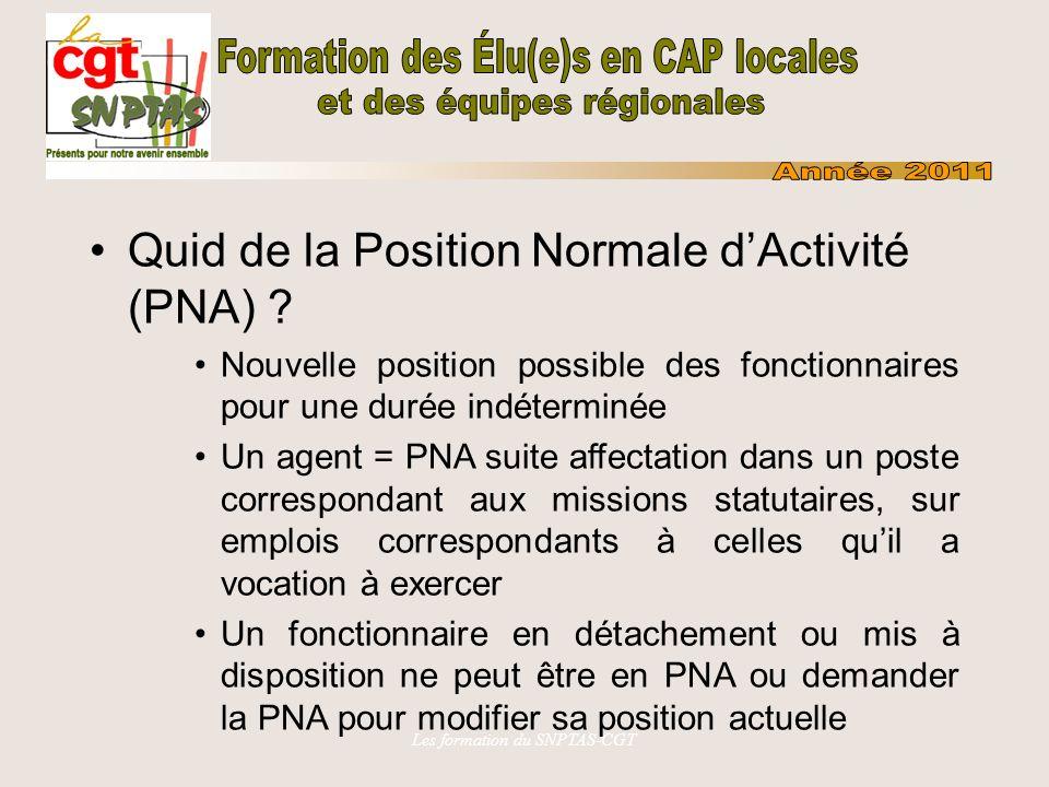Les formation du SNPTAS-CGT Quid de la Position Normale dActivité (PNA) ? Nouvelle position possible des fonctionnaires pour une durée indéterminée Un