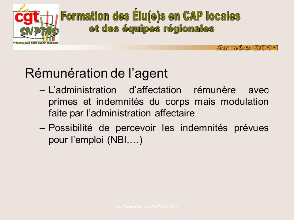 Les formation du SNPTAS-CGT Rémunération de lagent –Ladministration daffectation rémunère avec primes et indemnités du corps mais modulation faite par