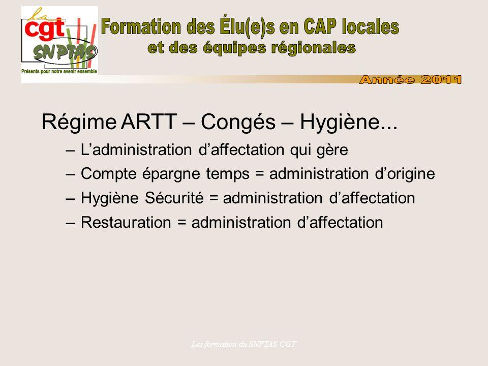 Les formation du SNPTAS-CGT Régime ARTT – Congés – Hygiène... –Ladministration daffectation qui gère –Compte épargne temps = administration dorigine –