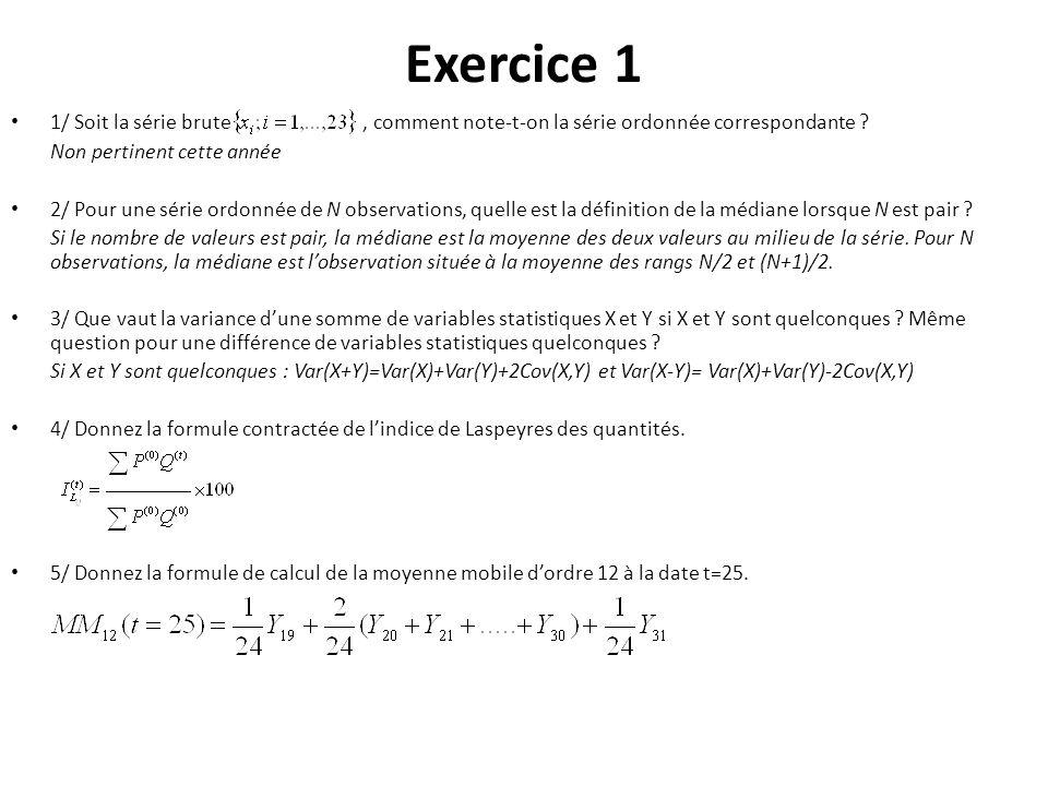 Exercice 1 1/ Soit la série brute, comment note-t-on la série ordonnée correspondante ? Non pertinent cette année 2/ Pour une série ordonnée de N obse