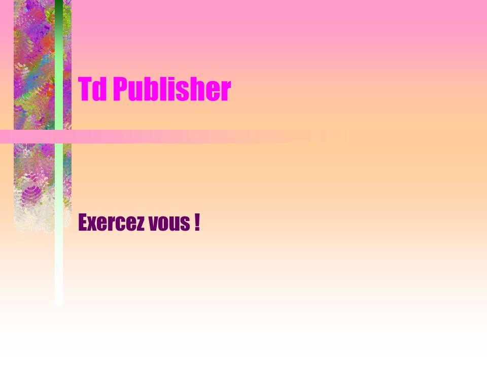 Td Publisher Exercez vous !