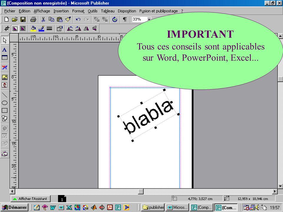 IMPORTANT Tous ces conseils sont applicables sur Word, PowerPoint, Excel...