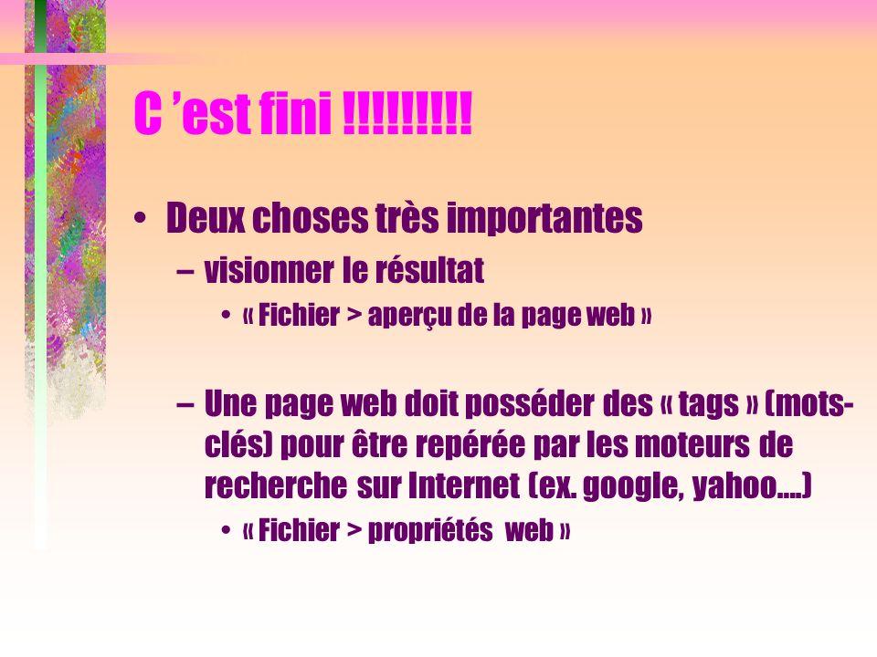 C est fini !!!!!!!!! Deux choses très importantes –visionner le résultat « Fichier > aperçu de la page web » –Une page web doit posséder des « tags »
