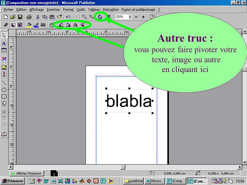 Autre truc : vous pouvez faire pivoter votre texte, image ou autre en cliquant ici