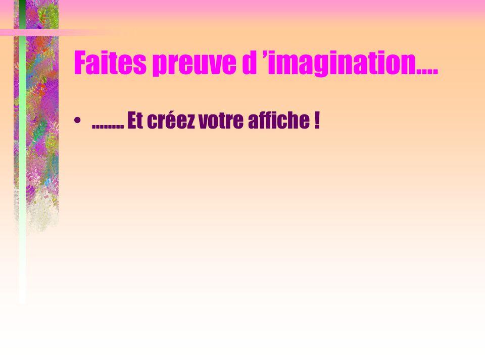 Faites preuve d imagination…. …….. Et créez votre affiche !