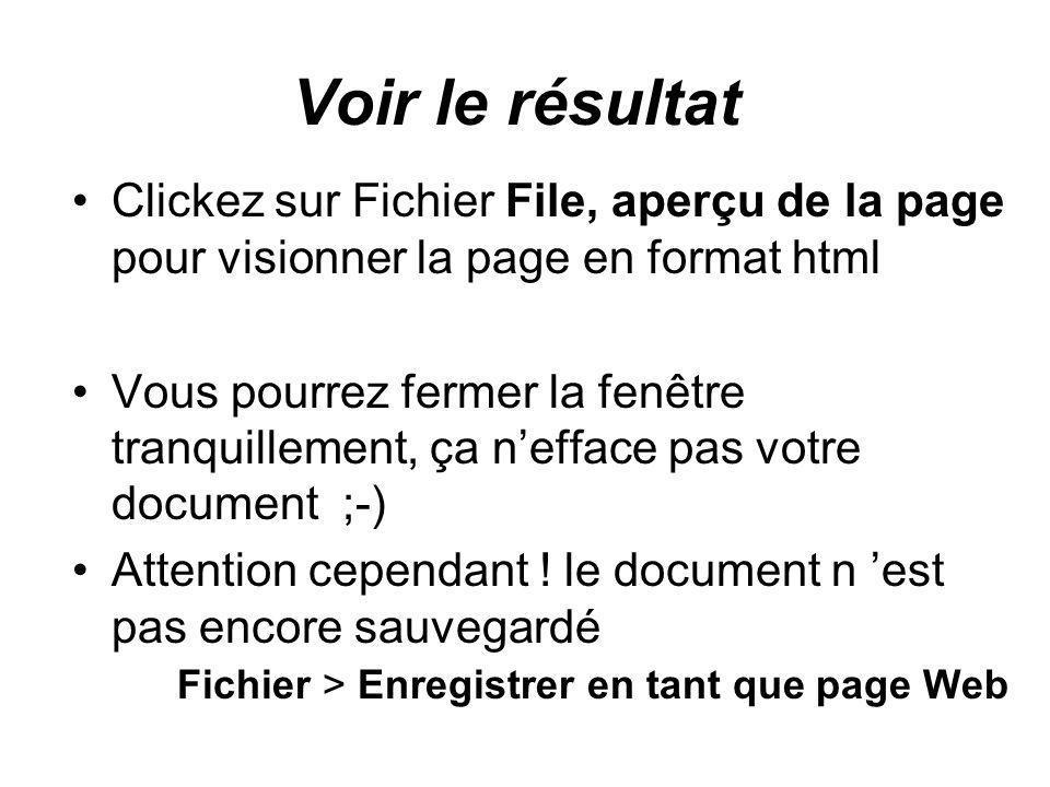 Voir le résultat Clickez sur Fichier File, aperçu de la page pour visionner la page en format html Vous pourrez fermer la fenêtre tranquillement, ça nefface pas votre document ;-) Attention cependant .