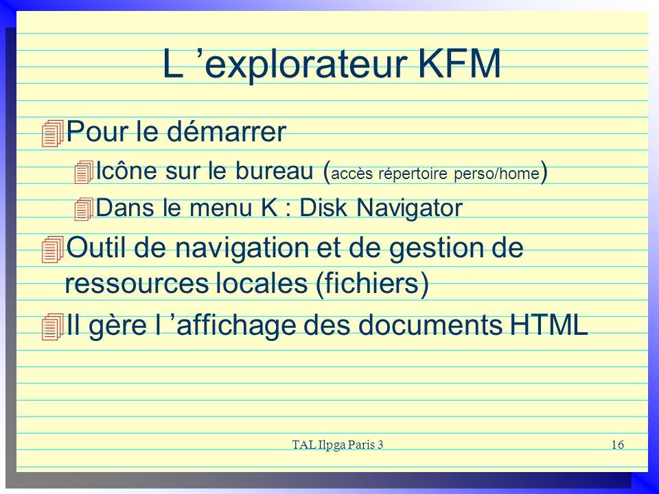 TAL Ilpga Paris 316 L explorateur KFM Pour le démarrer Icône sur le bureau ( accès répertoire perso/home ) Dans le menu K : Disk Navigator Outil de na