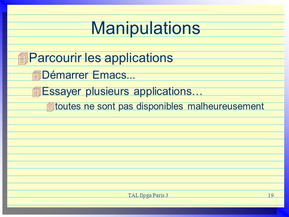 TAL Ilpga Paris 319 Manipulations Parcourir les applications Démarrer Emacs... Essayer plusieurs applications… toutes ne sont pas disponibles malheure