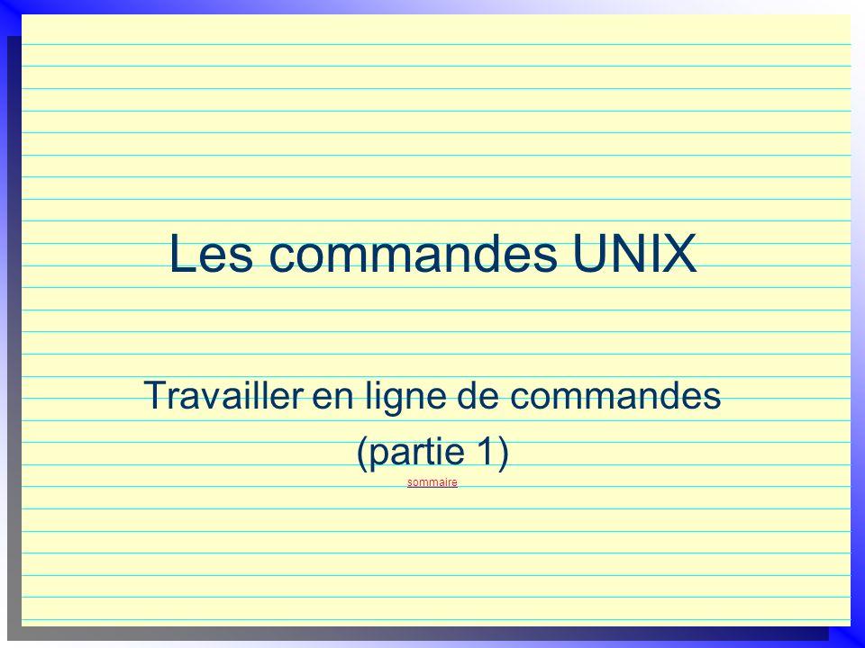 Les commandes UNIX Travailler en ligne de commandes (partie 1) sommaire