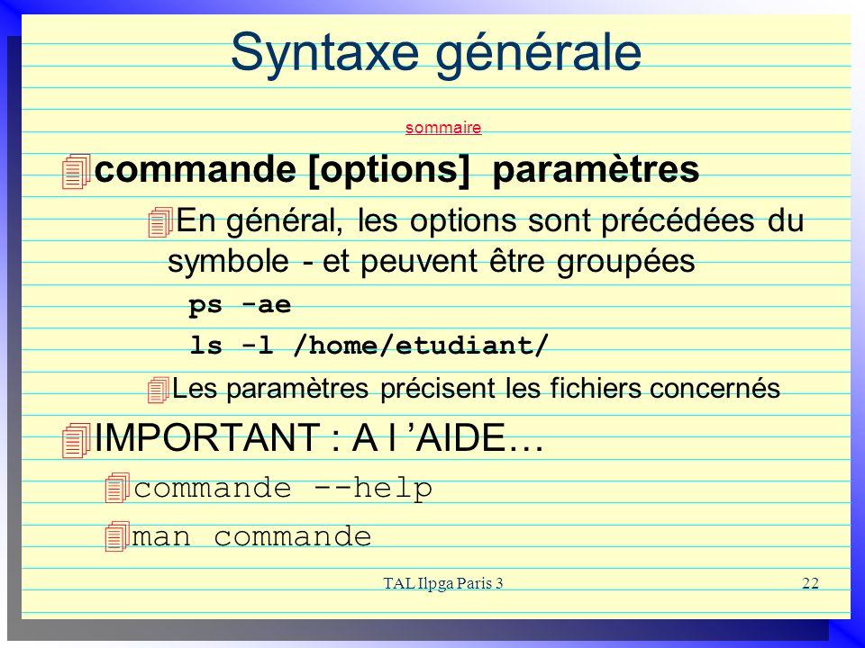 TAL Ilpga Paris 322 Syntaxe générale sommaire sommaire commande [options] paramètres En général, les options sont précédées du symbole - et peuvent êt