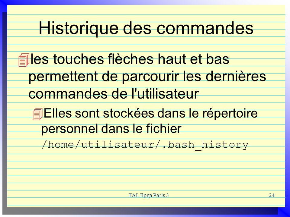 TAL Ilpga Paris 324 Historique des commandes les touches flèches haut et bas permettent de parcourir les dernières commandes de l'utilisateur Elles so
