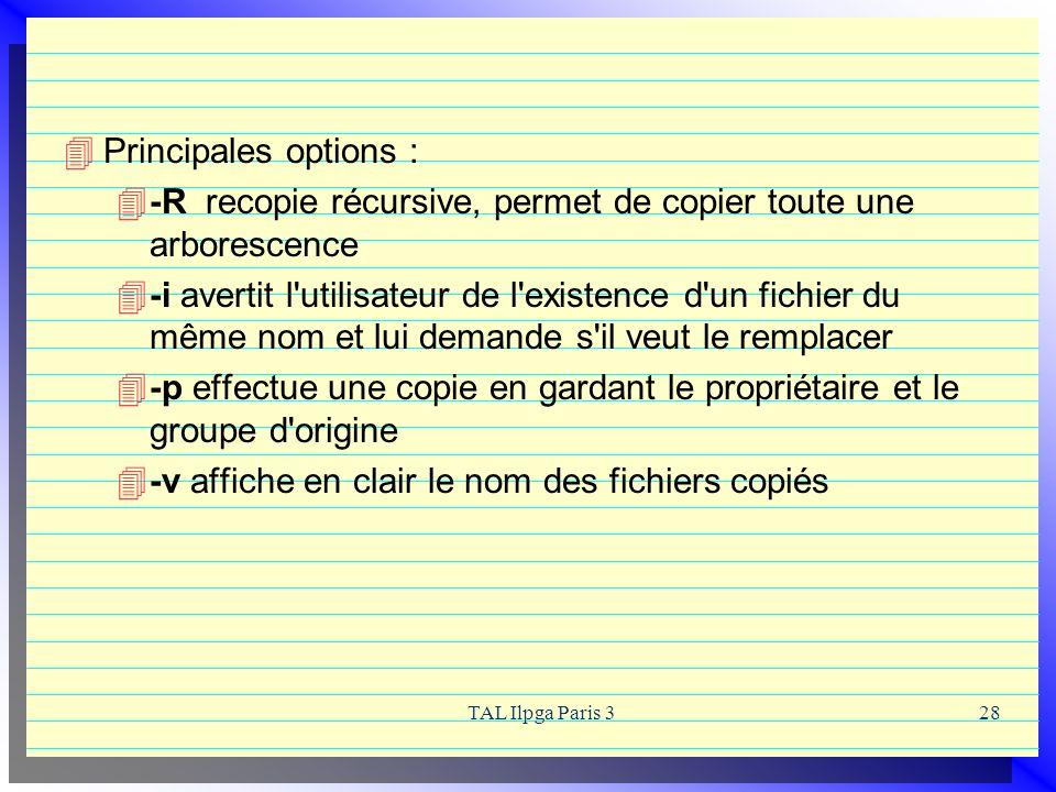 TAL Ilpga Paris 328 Principales options : -R recopie récursive, permet de copier toute une arborescence -i avertit l'utilisateur de l'existence d'un f