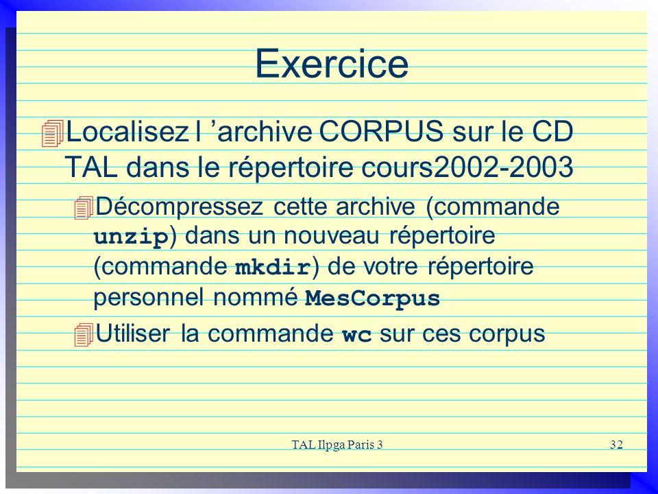 TAL Ilpga Paris 332 Exercice Localisez l archive CORPUS sur le CD TAL dans le répertoire cours2002-2003 Décompressez cette archive (commande unzip ) d