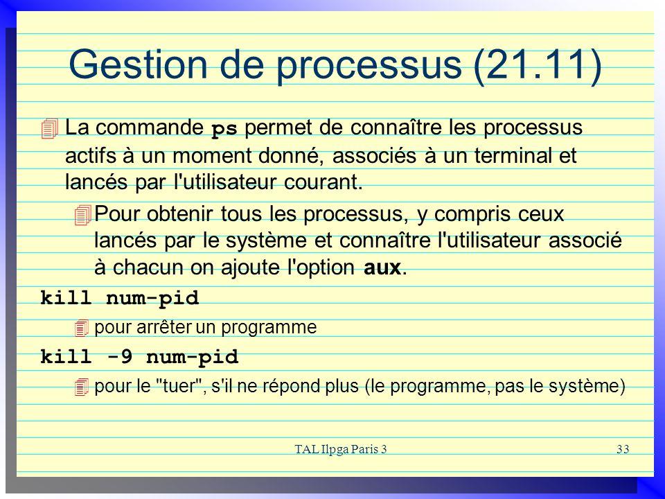 TAL Ilpga Paris 333 Gestion de processus (21.11) La commande ps permet de connaître les processus actifs à un moment donné, associés à un terminal et