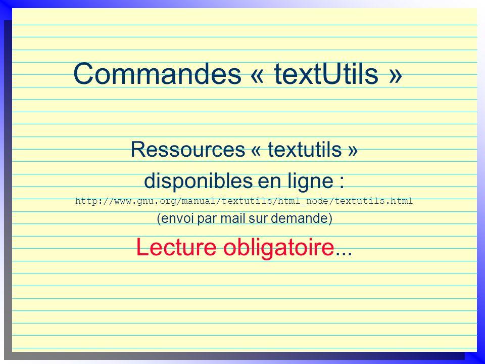 Commandes « textUtils » Ressources « textutils » disponibles en ligne : http://www.gnu.org/manual/textutils/html_node/textutils.html (envoi par mail s