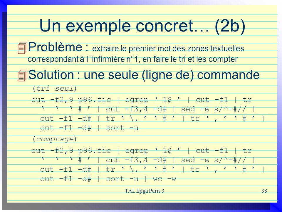 TAL Ilpga Paris 338 Un exemple concret… (2b) Problème : extraire le premier mot des zones textuelles correspondant à l infirmière n°1, en faire le tri