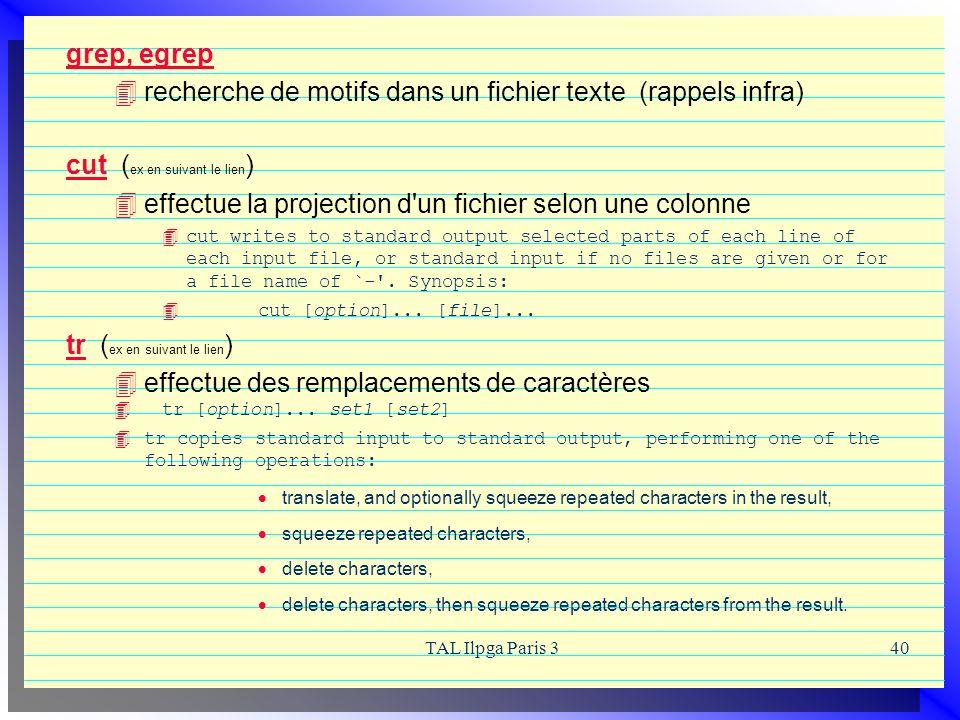 TAL Ilpga Paris 340 grep, egrep recherche de motifs dans un fichier texte (rappels infra) cutcut ( ex en suivant le lien ) effectue la projection d'un